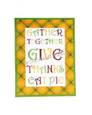 Gather Together Give Thanks Eat Pie in gold, green and red letters on white background with yellow, red, and green plaid border